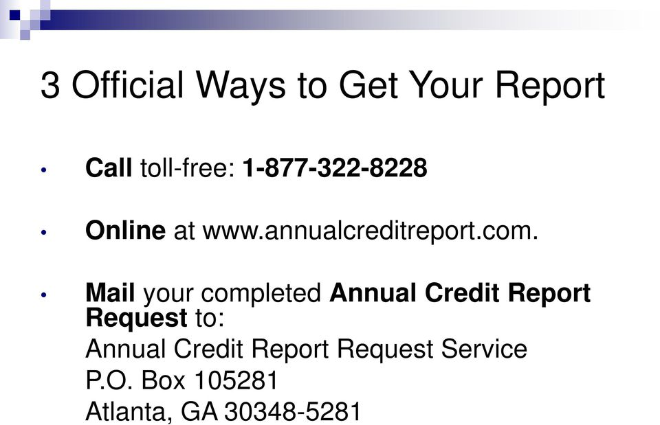 Mail your completed Annual Credit Report Request to:
