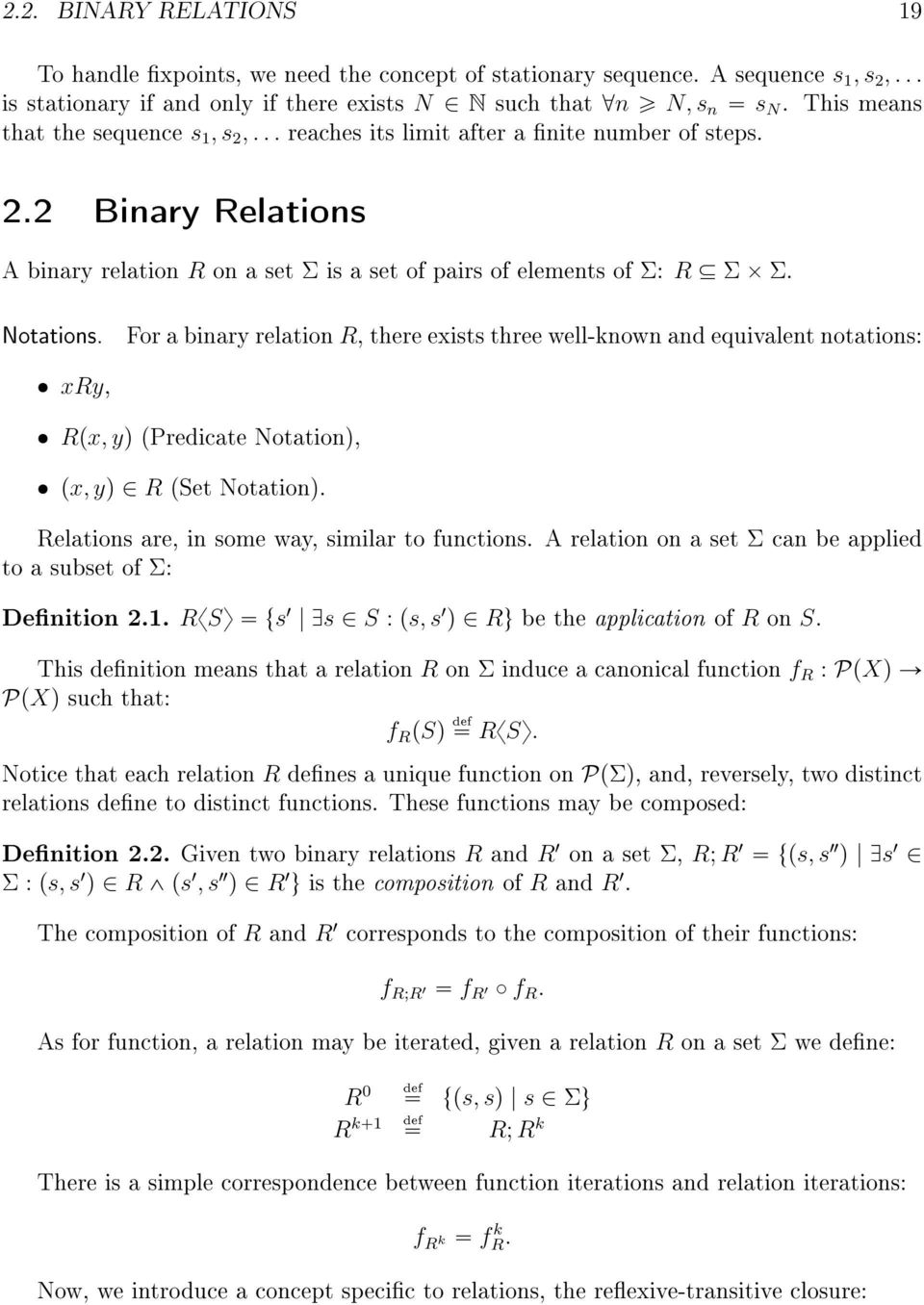 For a binary relation R, there exists three well-known and equivalent notations: ˆ xry, ˆ Rpx, yq (Predicate Notation), ˆ px, yq R (Set Notation). Relations are, in some way, similar to functions.