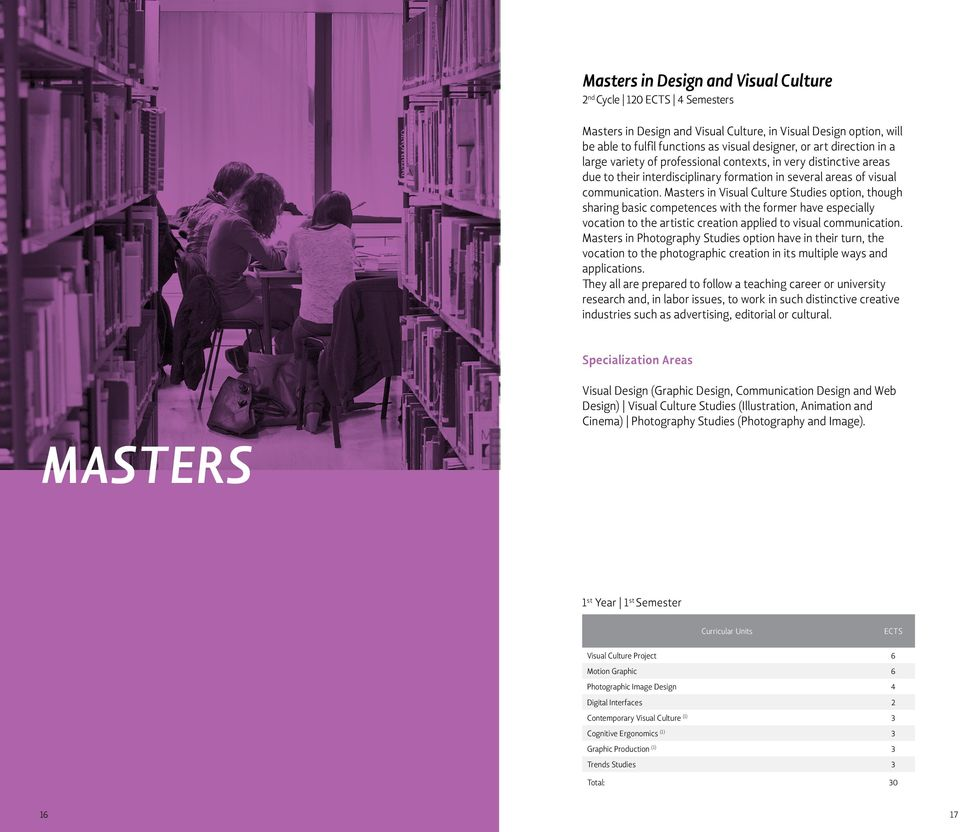 Masters in Visual Culture Studies option, though sharing basic competences with the former have especially vocation to the artistic creation applied to visual communication.