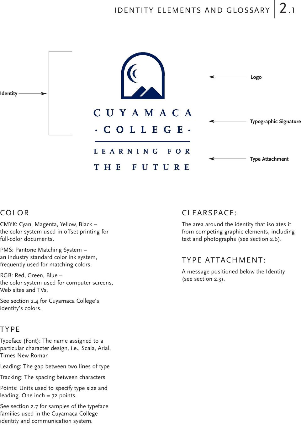 See section 2.4 for Cuyamaca College s identity s colors. CLEARSPACE: The area around the identity that isolates it from competing graphic elements, including text and photographs (see section 2.6).