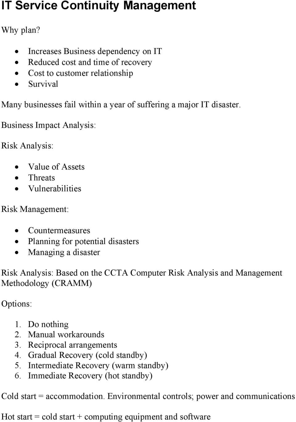 Business Impact Analysis: Risk Analysis: Value of Assets Threats Vulnerabilities Risk Management: Countermeasures Planning for potential disasters Managing a disaster Risk Analysis: Based on the