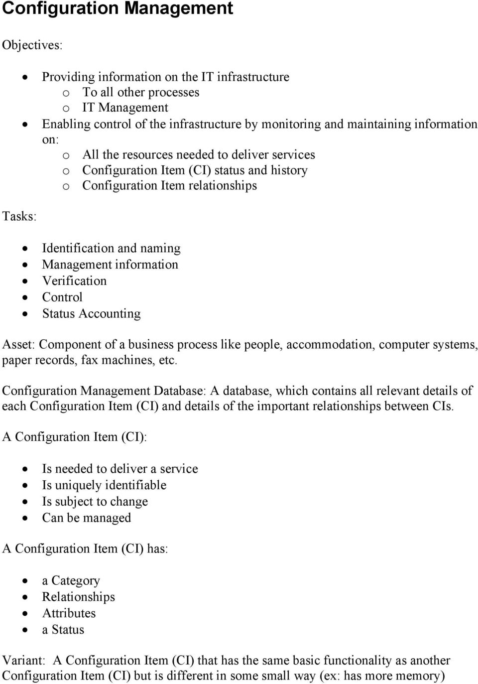 information Verification Control Status Accounting Asset: Component of a business process like people, accommodation, computer systems, paper records, fax machines, etc.