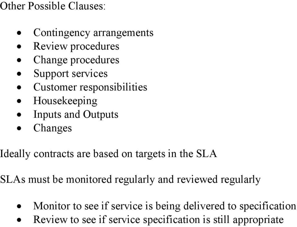 based on targets in the SLA SLAs must be monitored regularly and reviewed regularly Monitor to see