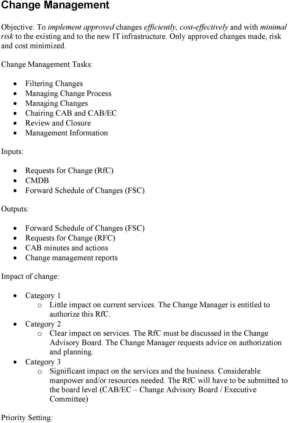 Change Management Tasks: Filtering Changes Managing Change Process Managing Changes Chairing CAB and CAB/EC Review and Closure Management Information Inputs: Requests for Change (RfC) CMDB Forward