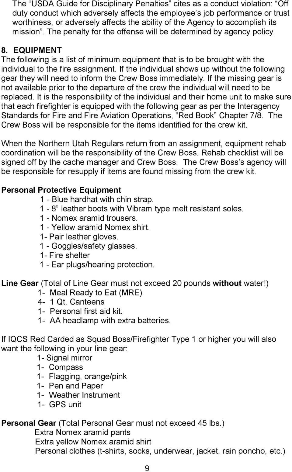 EQUIPMENT The following is a list of minimum equipment that is to be brought with the individual to the fire assignment.