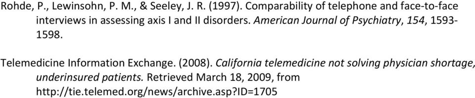 American Journal of Psychiatry, 154, 1593 1598. Telemedicine Information Exchange. (2008).