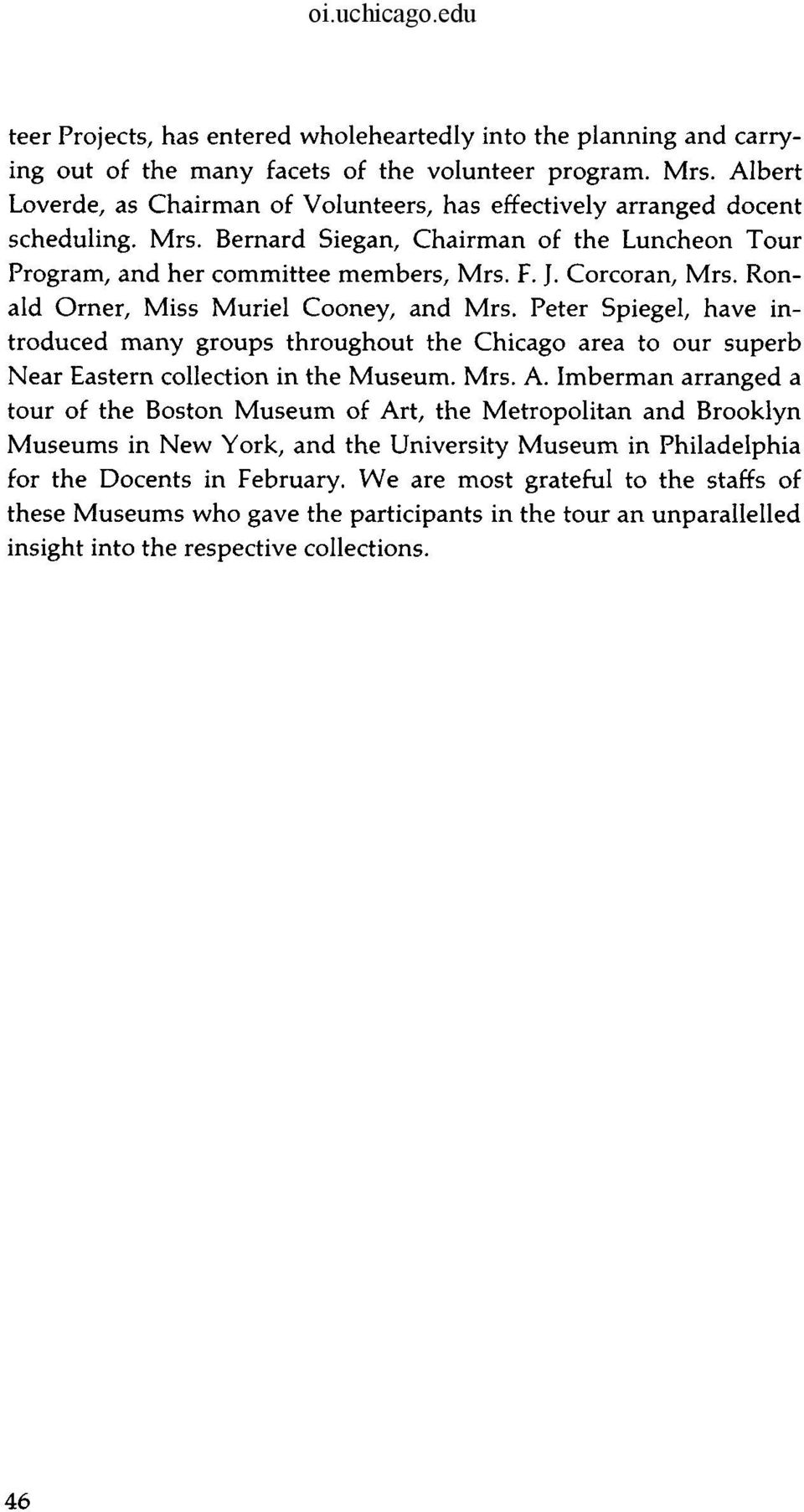 Ronald Orner, Miss Muriel Cooney, and Mrs. Peter Spiegel, have introduced many groups throughout the Chicago area to our superb Near Eastern collection in the Museum. Mrs. A.