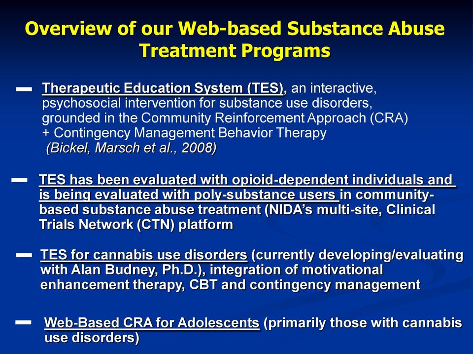 , 2008) TES has been evaluated with opioid-dependent individuals and is being evaluated with poly-substance users in communitybased substance abuse treatment (NIDA s multi-site, Clinical