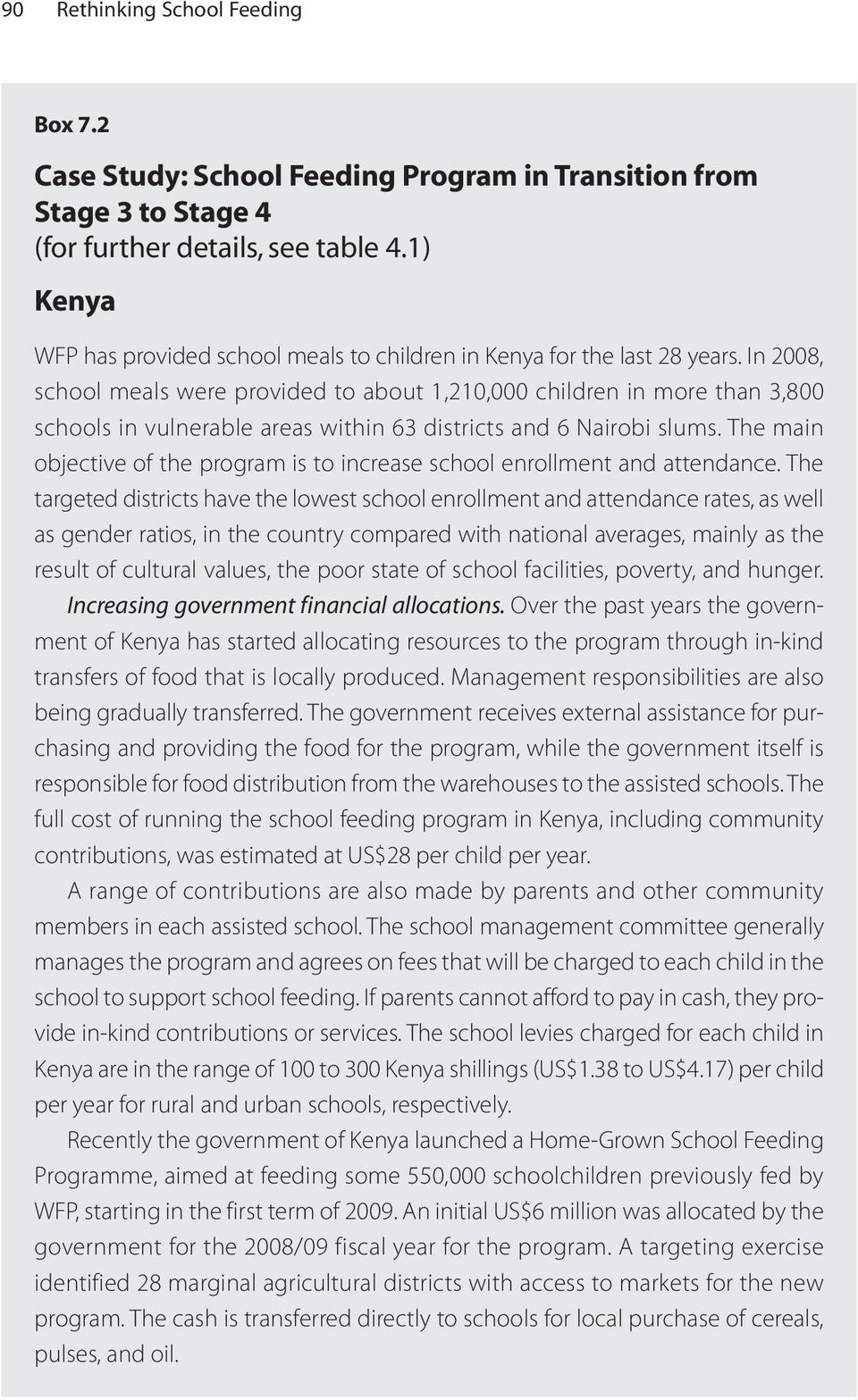 In 2008, school meals were provided to about 1,210,000 children in more than 3,800 schools in vulnerable areas within 63 districts and 6 Nairobi slums.