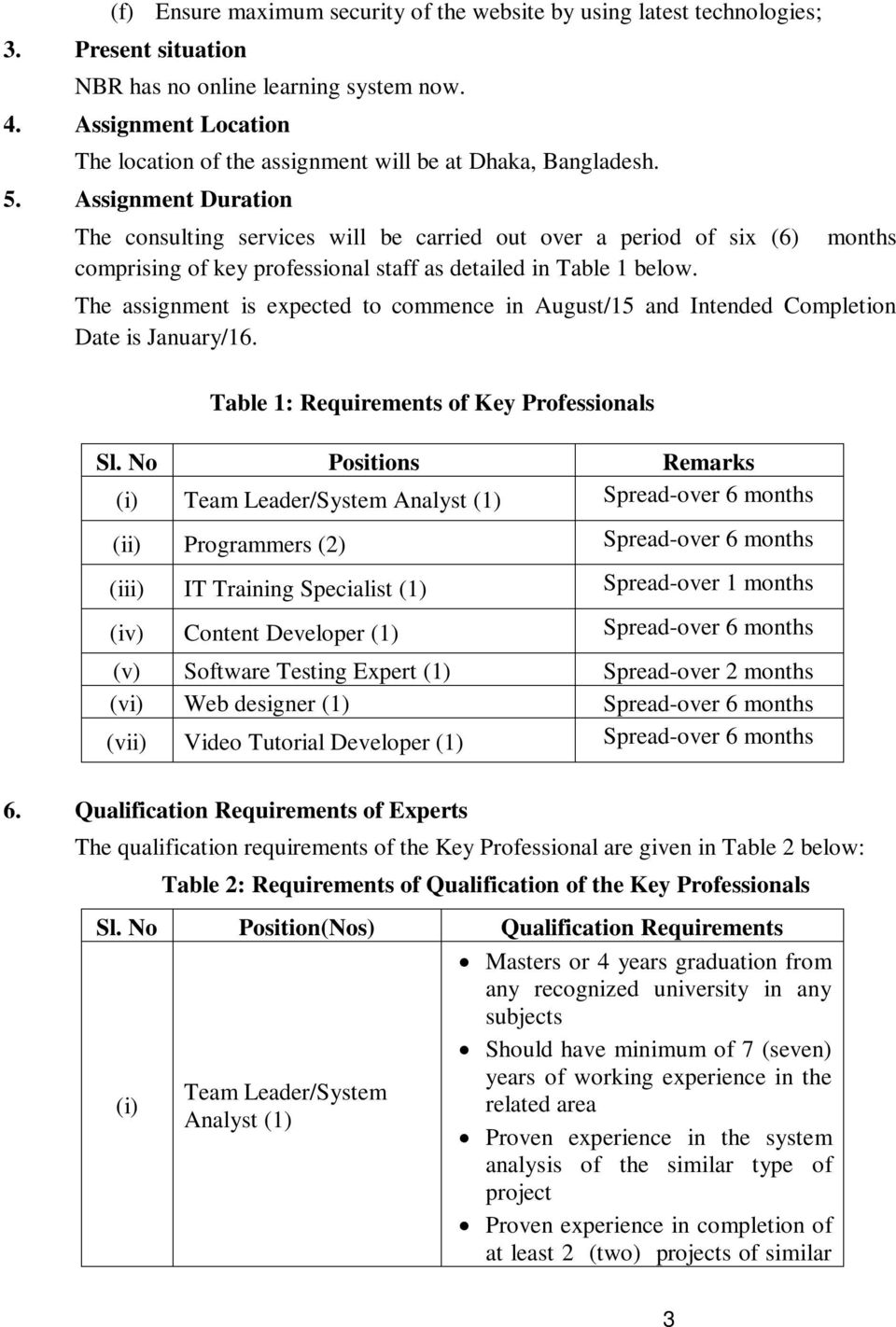 Assignment Duration The consulting services will be carried out over a period of six (6) comprising of key professional staff as detailed in Table 1 below.