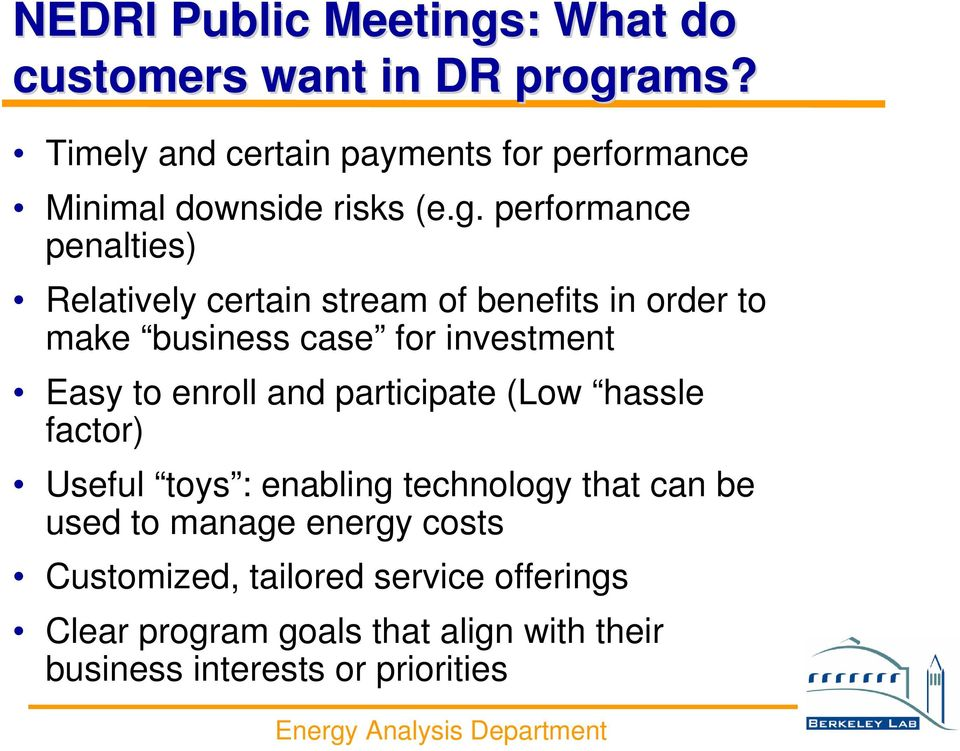 performance penalties) Relatively certain stream of benefits in order to make business case for investment Easy to
