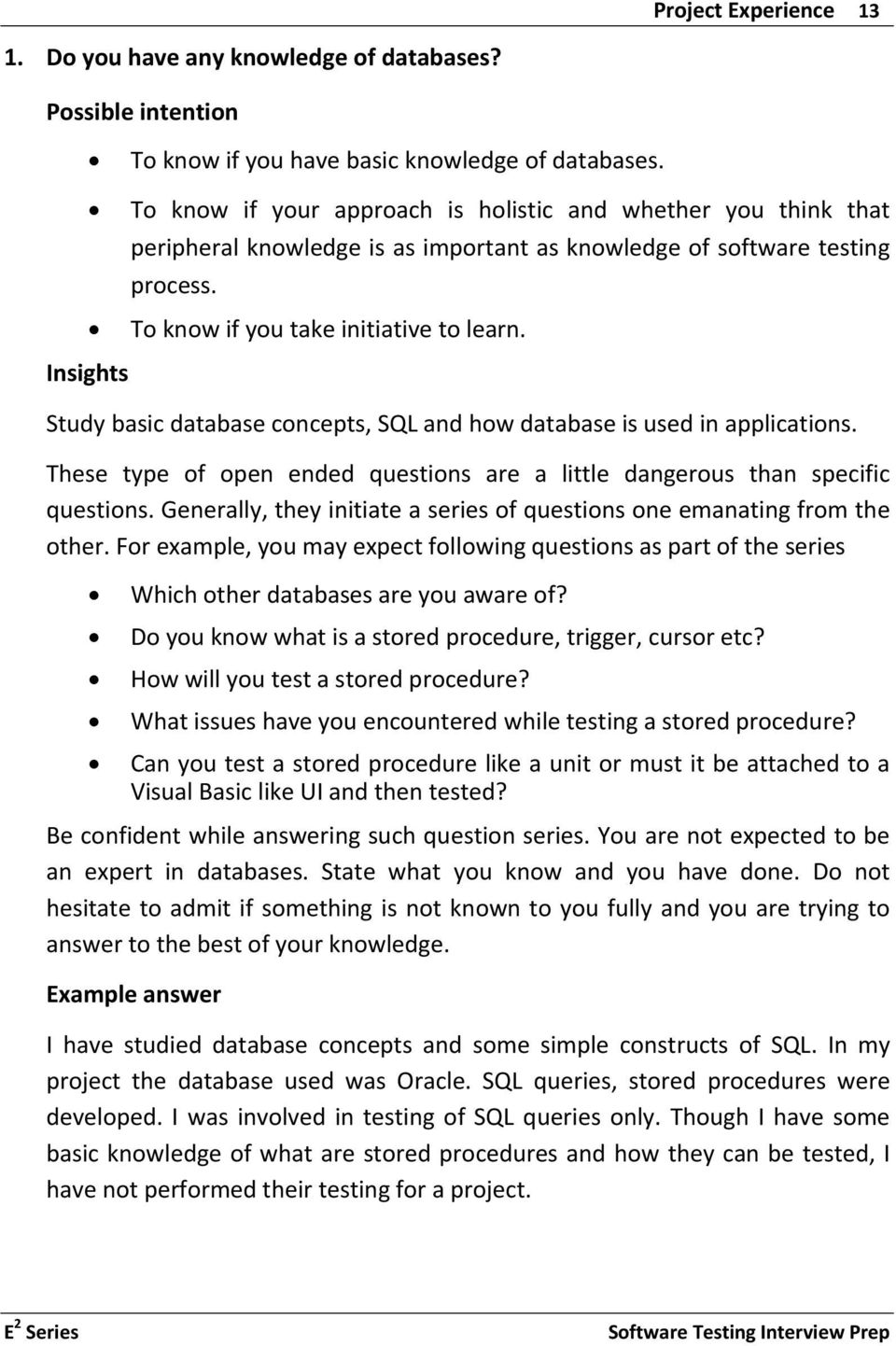 Insights Study basic database concepts, SQL and how database is used in applications. These type of open ended questions are a little dangerous than specific questions.