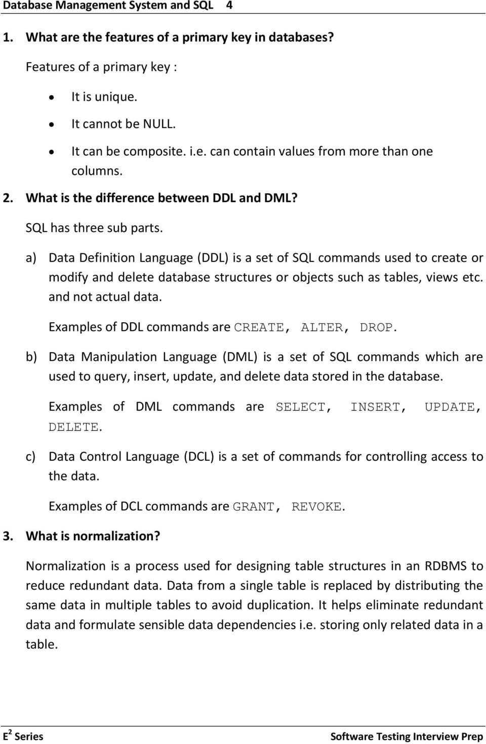 a) Data Definition Language (DDL) is a set of SQL commands used to create or modify and delete database structures or objects such as tables, views etc. and not actual data.