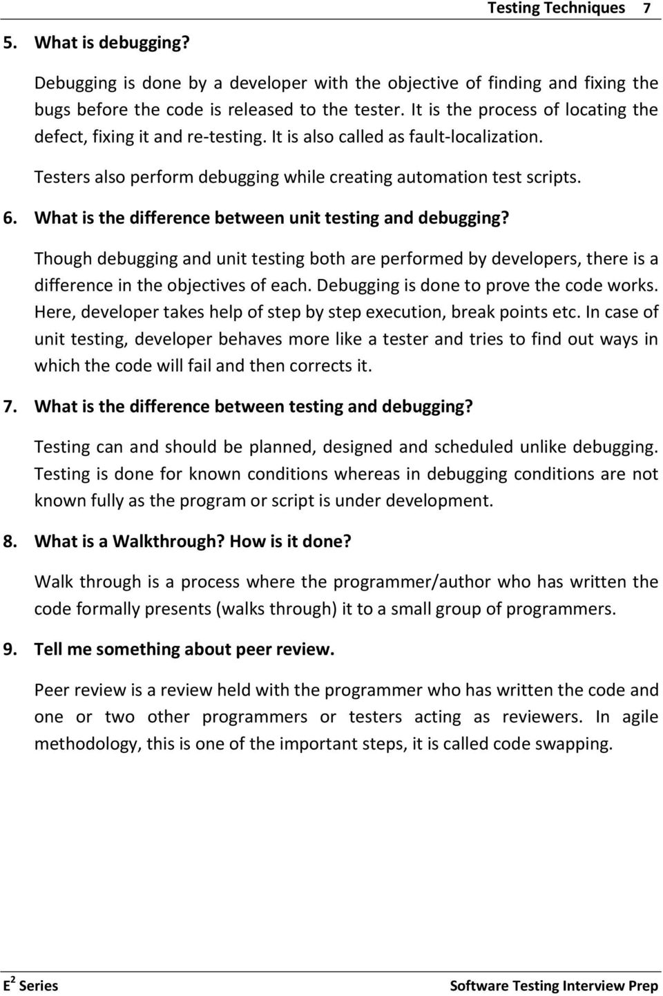 What is the difference between unit testing and debugging? Though debugging and unit testing both are performed by developers, there is a difference in the objectives of each.