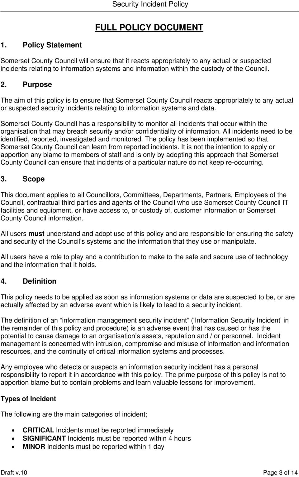 Council. 2. Purpose The aim of this policy is to ensure that Somerset County Council reacts appropriately to any actual or suspected security incidents relating to information systems and data.
