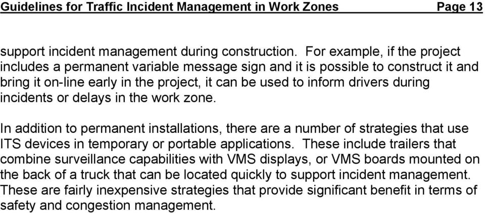 incidents or delays in the work zone. In addition to permanent installations, there are a number of strategies that use ITS devices in temporary or portable applications.