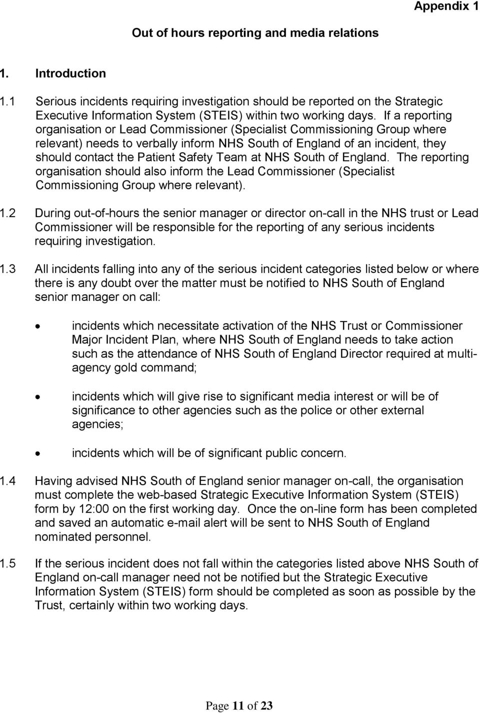 If a reporting organisation or Lead Commissioner (Specialist Commissioning Group where relevant) needs to verbally inform NHS South of England of an incident, they should contact the Patient Safety