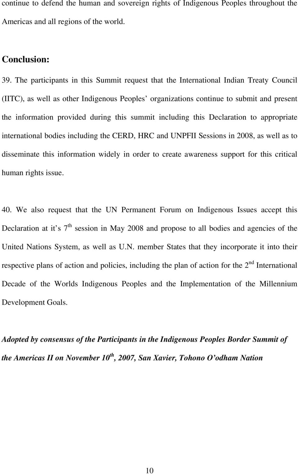 during this summit including this Declaration to appropriate international bodies including the CERD, HRC and UNPFII Sessions in 2008, as well as to disseminate this information widely in order to