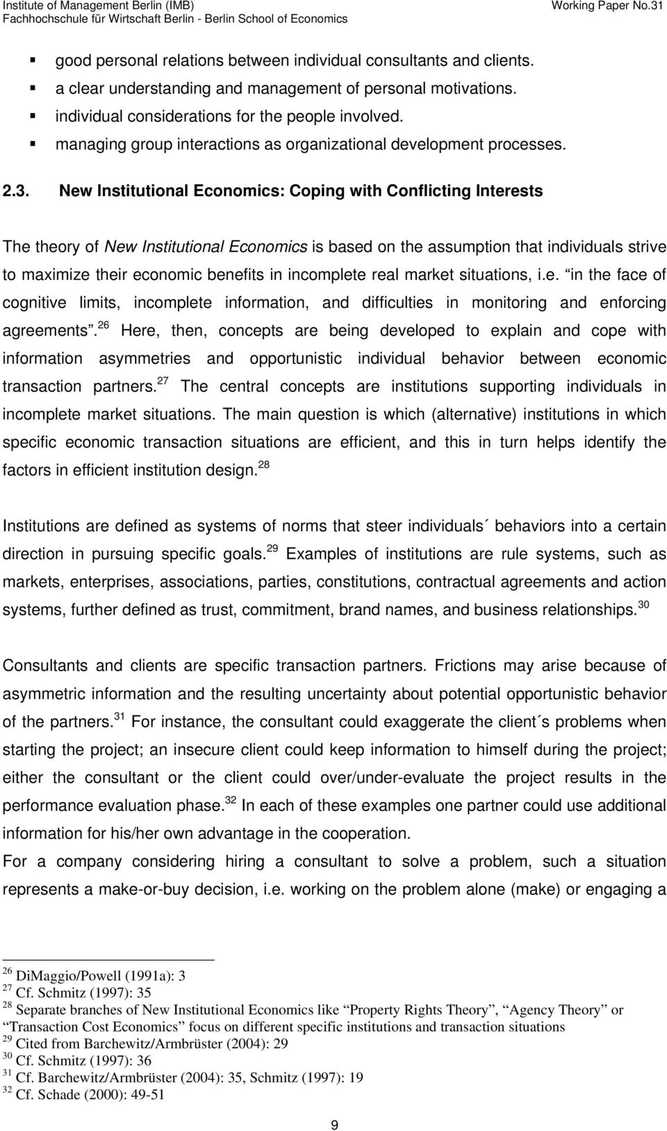 New Institutional Economics: Coping with Conflicting Interests The theory of New Institutional Economics is based on the assumption that individuals strive to maximize their economic benefits in