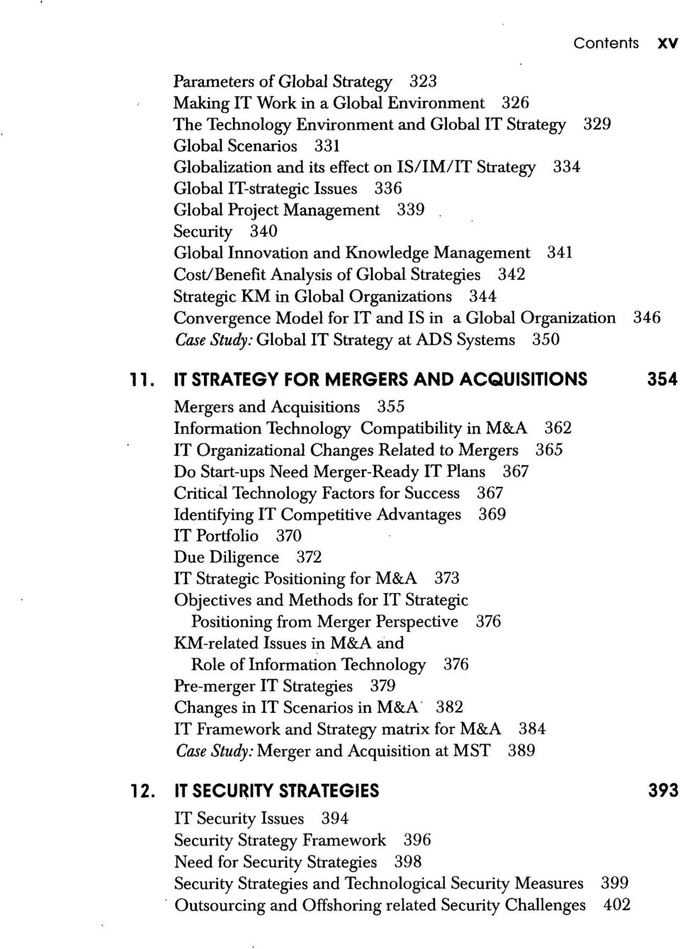 KM in Global Organizations 344 Convergence Model for IT and IS in a Global Organization 346 Case Study: Global IT Strategy at ADS Systems 350 11.
