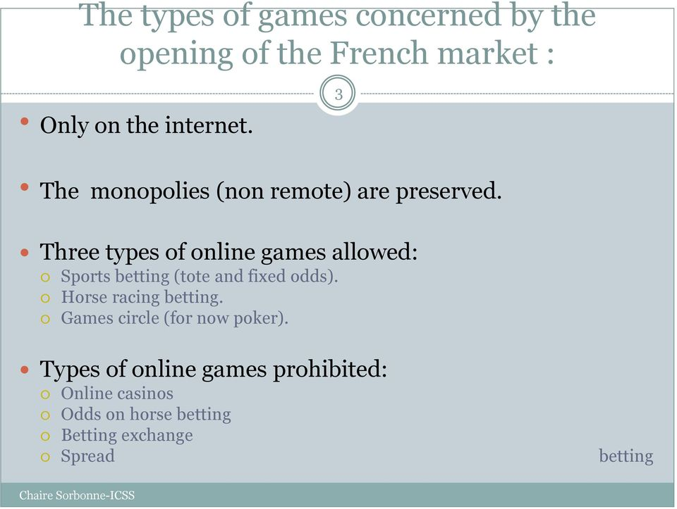 Three types of online games allowed: Sports betting (tote and fixed odds).