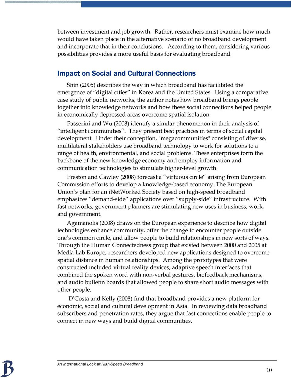 Impact on Social and Cultural Connections Shin (2005) describes the way in which broadband has facilitated the emergence of digital cities in Korea and the United States.