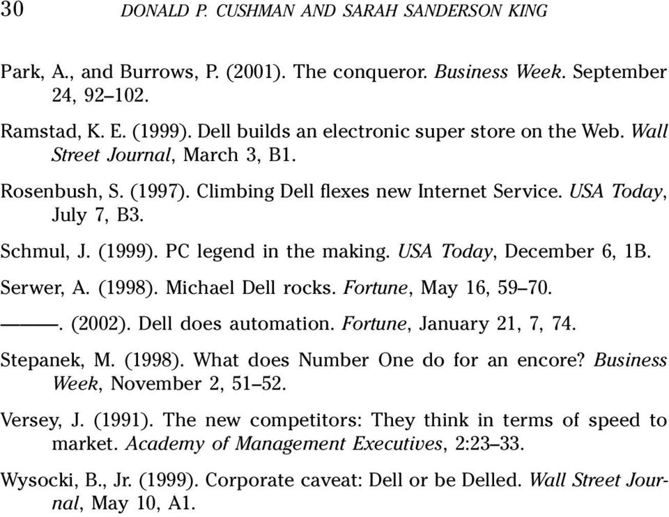 PC legend in the making. USA Today, December 6, 1B. Serwer, A. (1998). Michael Dell rocks. Fortune, May 16, 59 70.. (2002). Dell does automation. Fortune, January 21, 7, 74. Stepanek, M. (1998). What does Number One do for an encore?