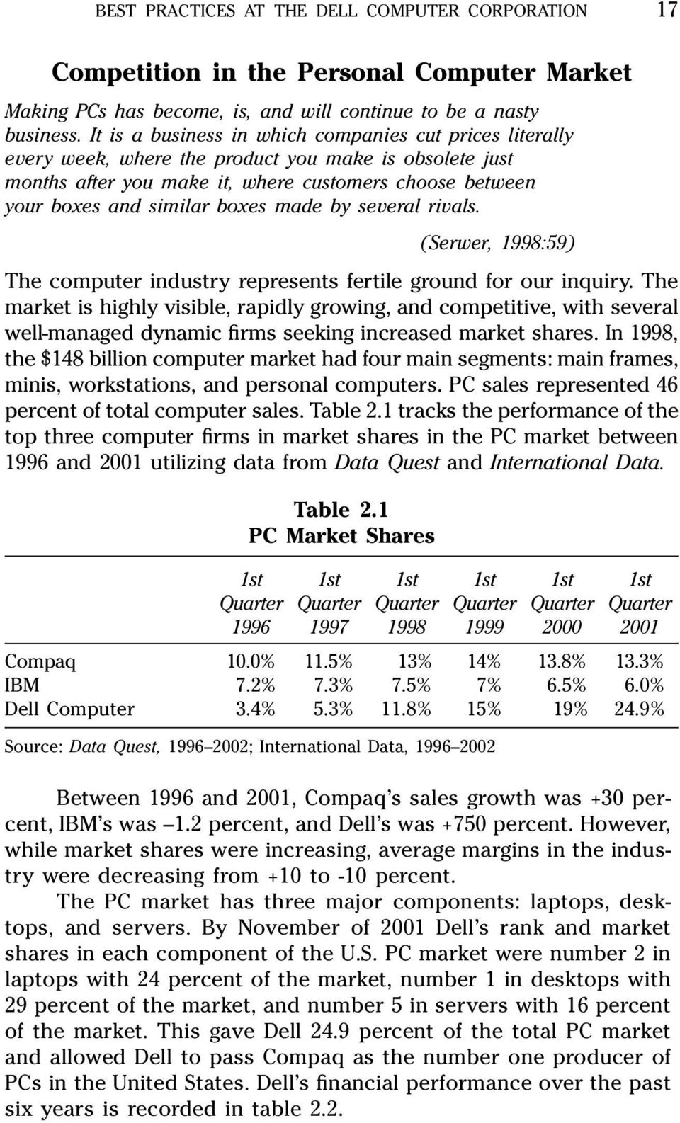 made by several rivals. (Serwer, 1998:59) The computer industry represents fertile ground for our inquiry.