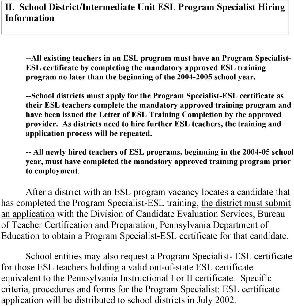 --School districts must apply for the Program Specialist-ESL certificate as their ESL teachers complete the mandatory approved training program and have been issued the Letter of ESL Training