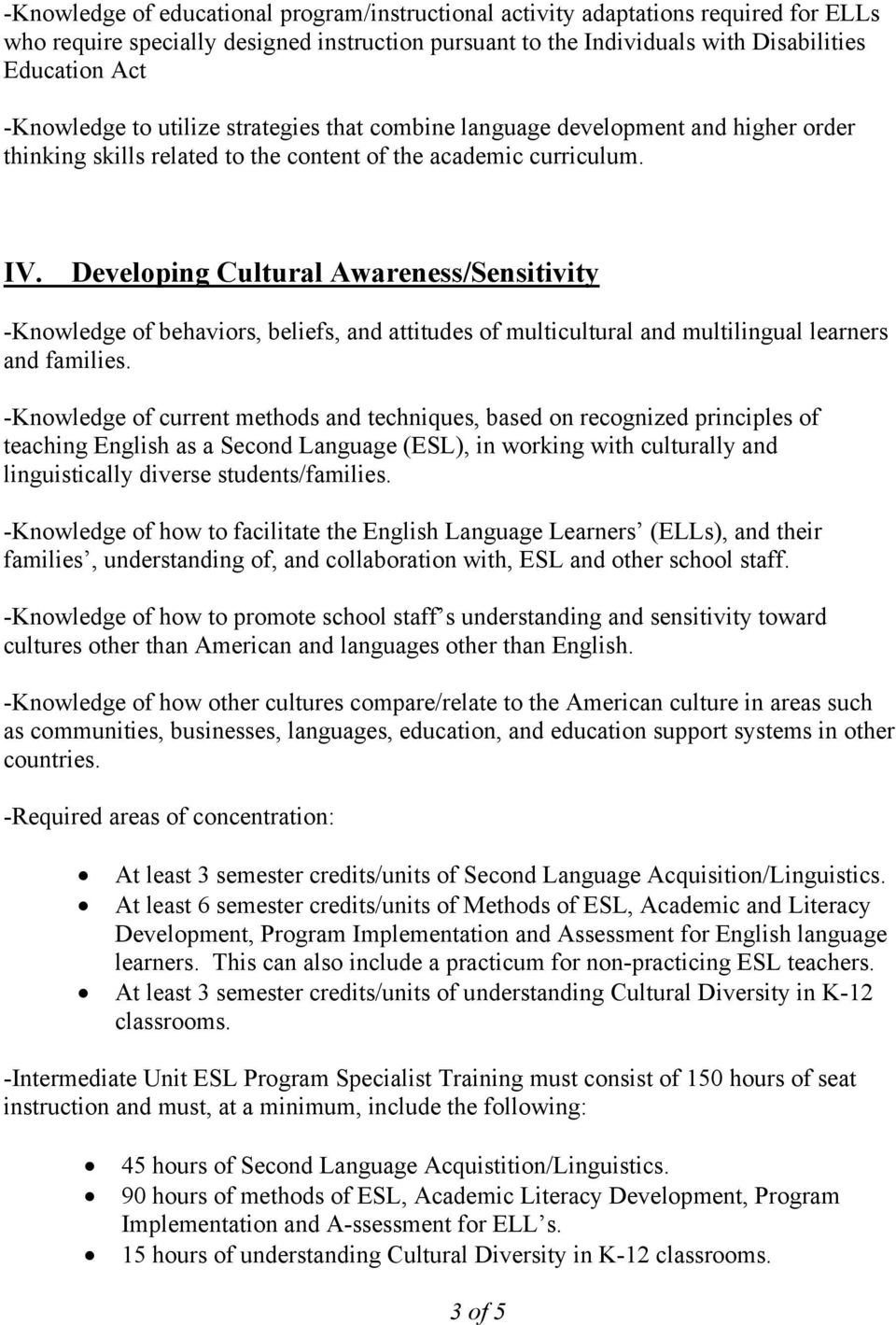 Developing Cultural Awareness/Sensitivity -Knowledge of behaviors, beliefs, and attitudes of multicultural and multilingual learners and families.