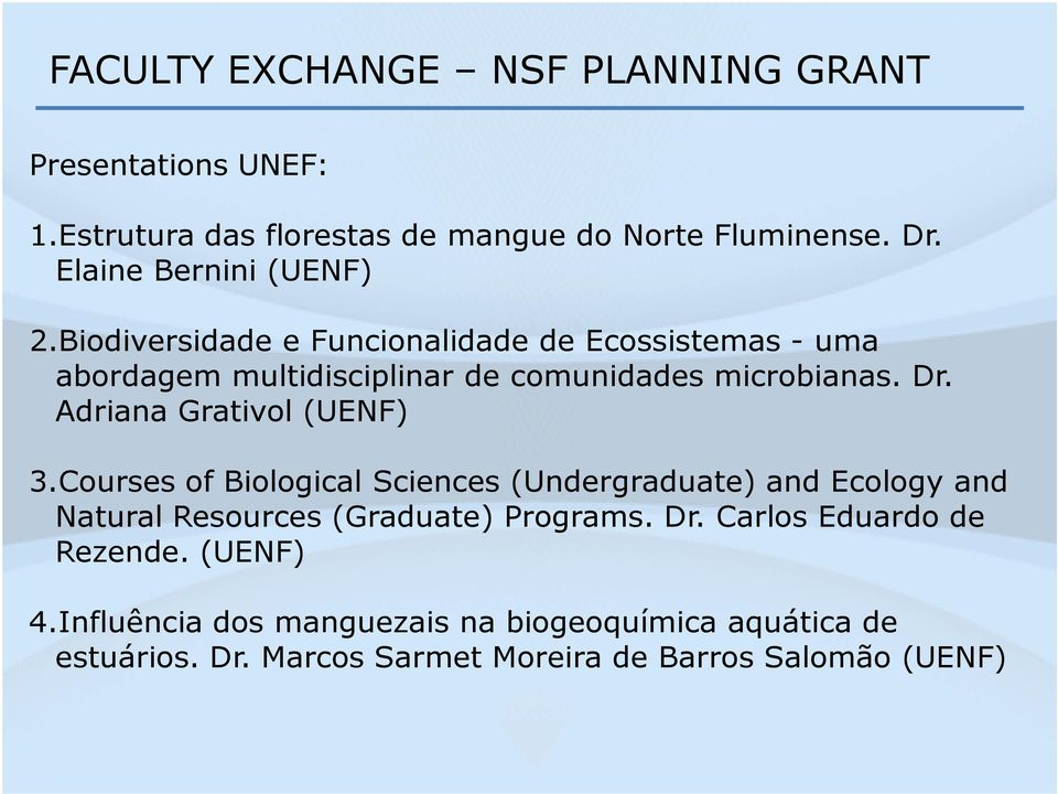 Dr. Adriana Grativol (UENF) 3.Courses of Biological Sciences (Undergraduate) and Ecology and Natural Resources (Graduate) Programs. Dr.