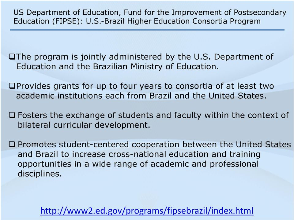 Provides grants for up to four years to consortia of at least two academic institutions each from Brazil and the United States.