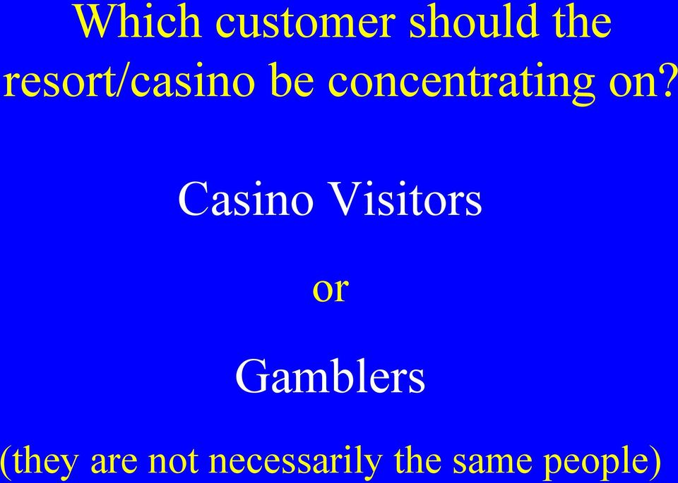 on? Casino Visitors or Gamblers