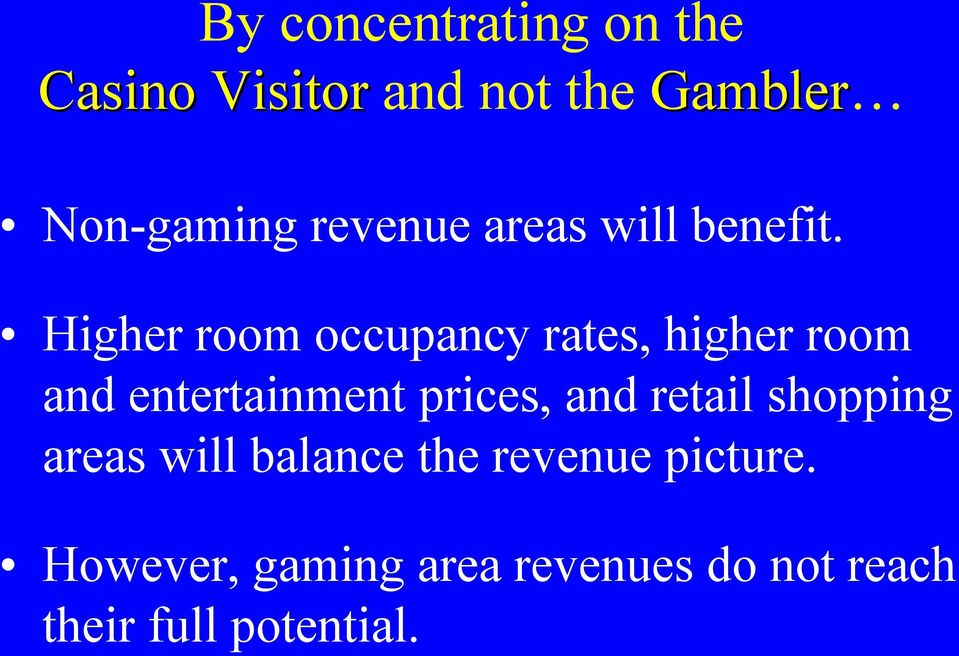 Higher room occupancy rates, higher room and entertainment prices, and