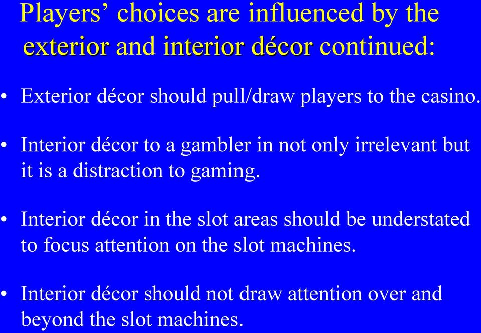 Interior décor to a gambler in not only irrelevant but it is a distraction to gaming.