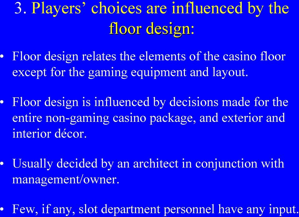 Floor design is influenced by decisions made for the entire non gaming casino package, and exterior