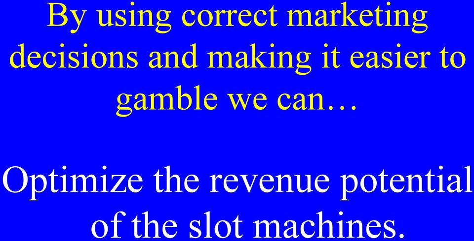 to gamble we can Optimize the