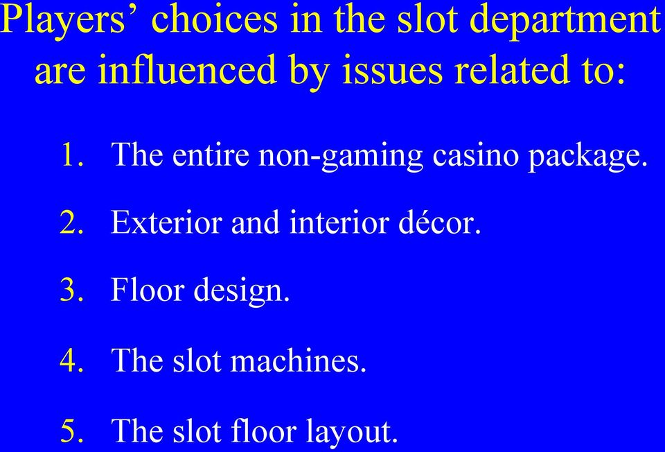 The entire non gaming casino package. 2.