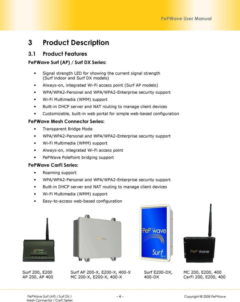 models) WPA/WPA2-Personal and WPA/WPA2-Enterprise security support Wi-Fi Multimedia (WMM) support Built-in DHCP server and NAT routing to manage client devices Customizable, built-in web portal for