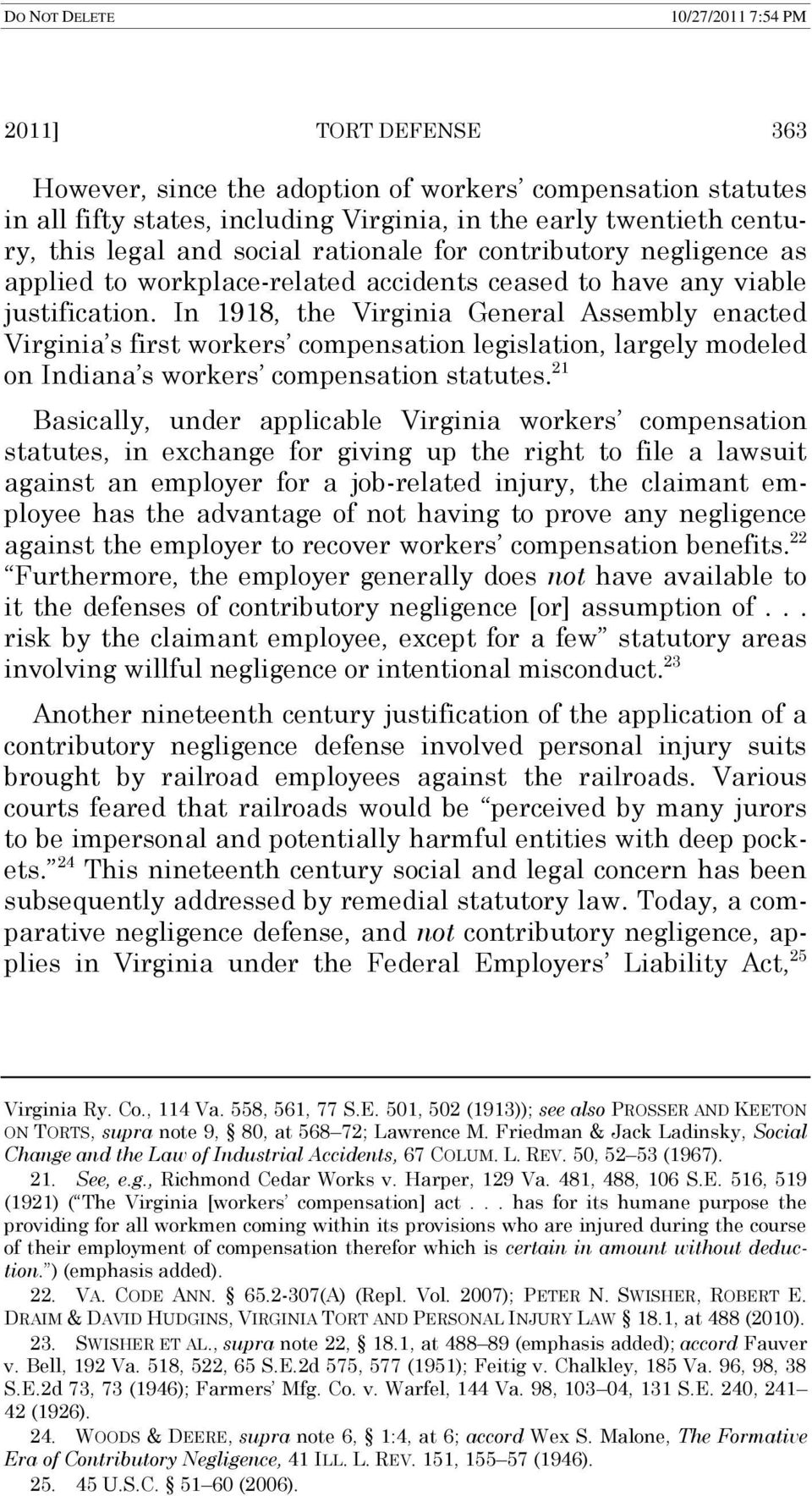 In 1918, the Virginia General Assembly enacted Virginia s first workers compensation legislation, largely modeled on Indiana s workers compensation statutes.