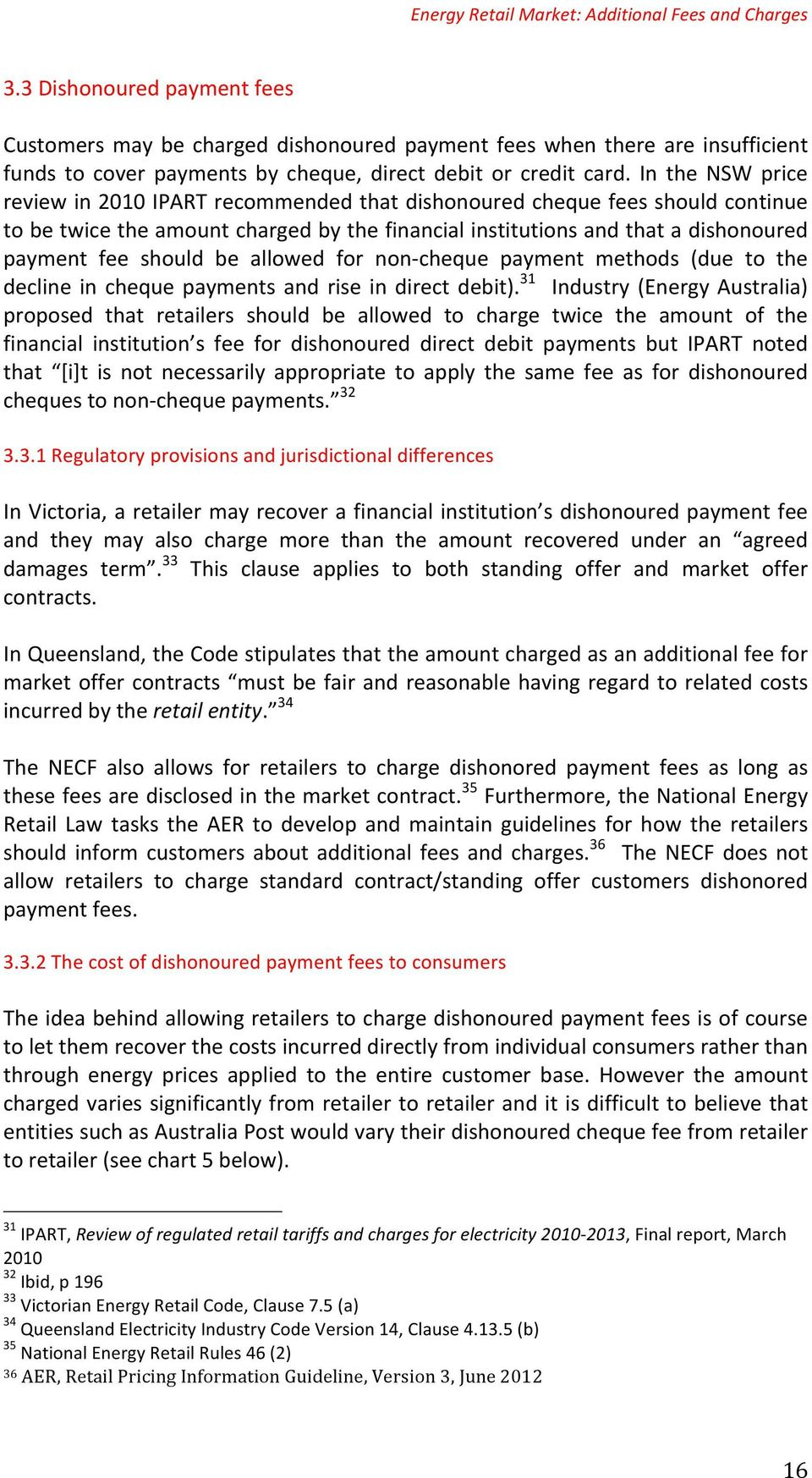In the NSW price reviewin2010ipartrecommendedthatdishonouredchequefeesshouldcontinue tobetwicetheamountchargedbythefinancialinstitutionsandthatadishonoured payment fee should be allowed for