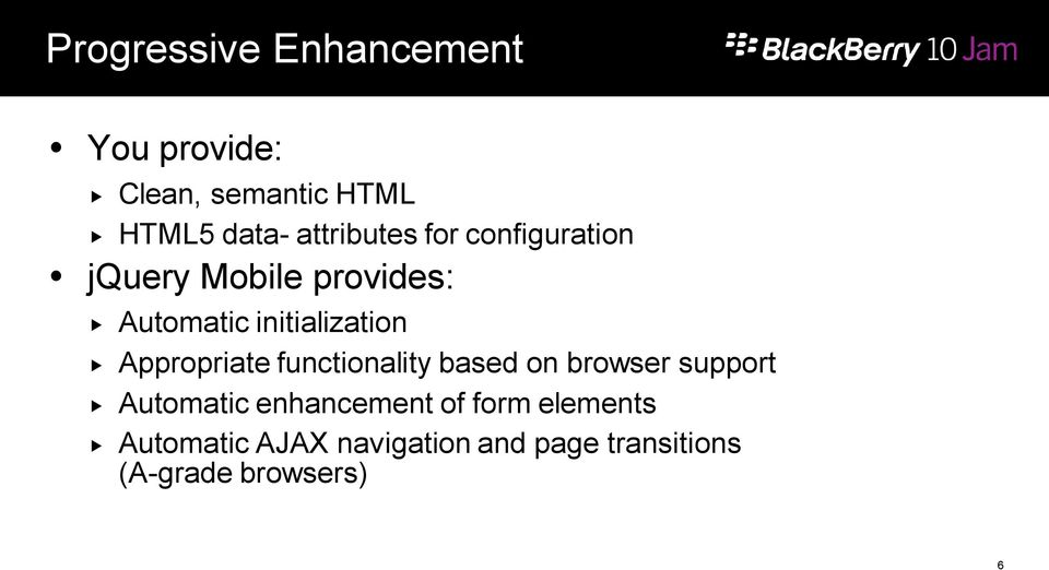 initialization Appropriate functionality based on browser support Automatic
