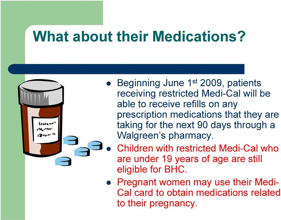 prescription medications that they are taking for the next 90 days through a Walgreen s pharmacy.