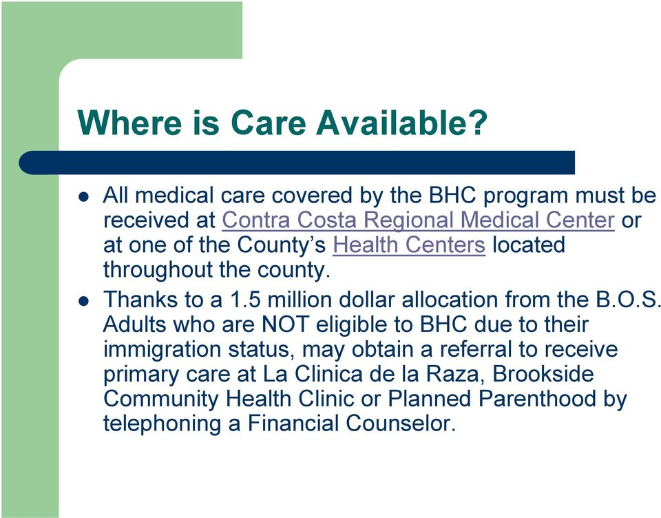County s Health Centers located throughout the county. Thanks to a 1.5 million dollar allocation from the B.O.S.