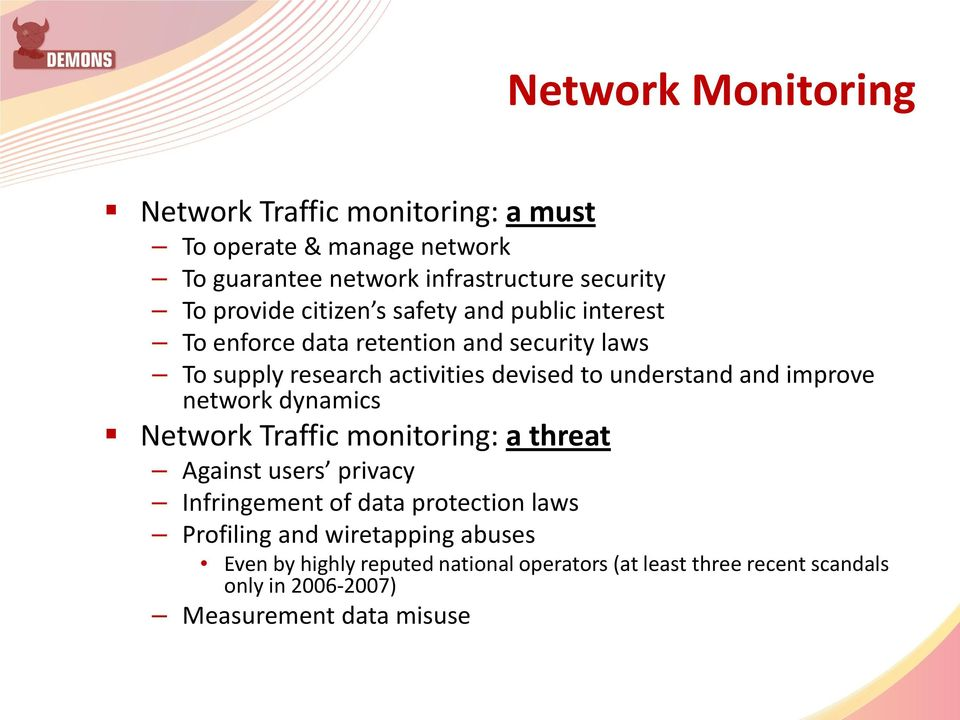 understand and improve network dynamics Network Traffic monitoring: a threat Against users privacy Infringement of data protection laws