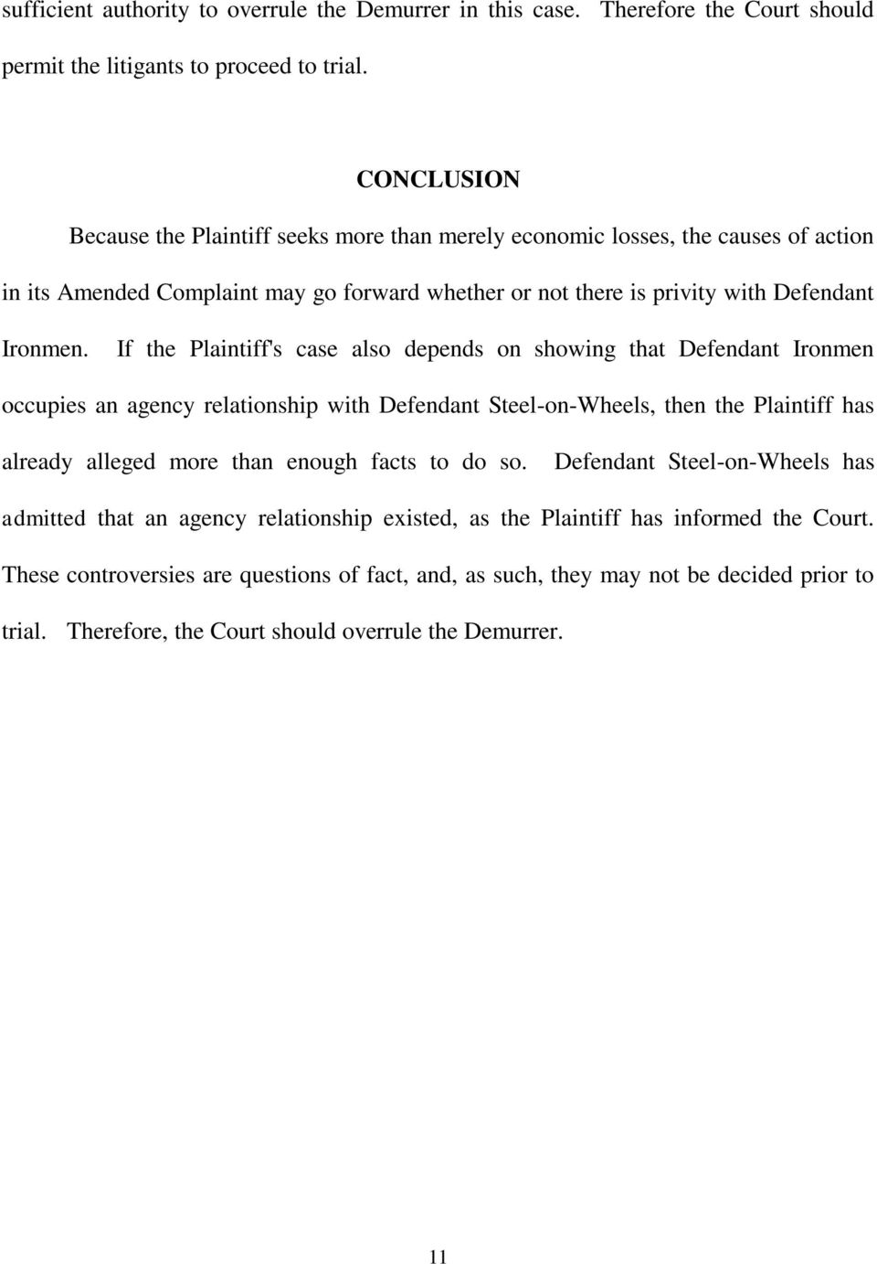 If the Plaintiff's case also depends on showing that Defendant Ironmen occupies an agency relationship with Defendant Steel-on-Wheels, then the Plaintiff has already alleged more than enough facts