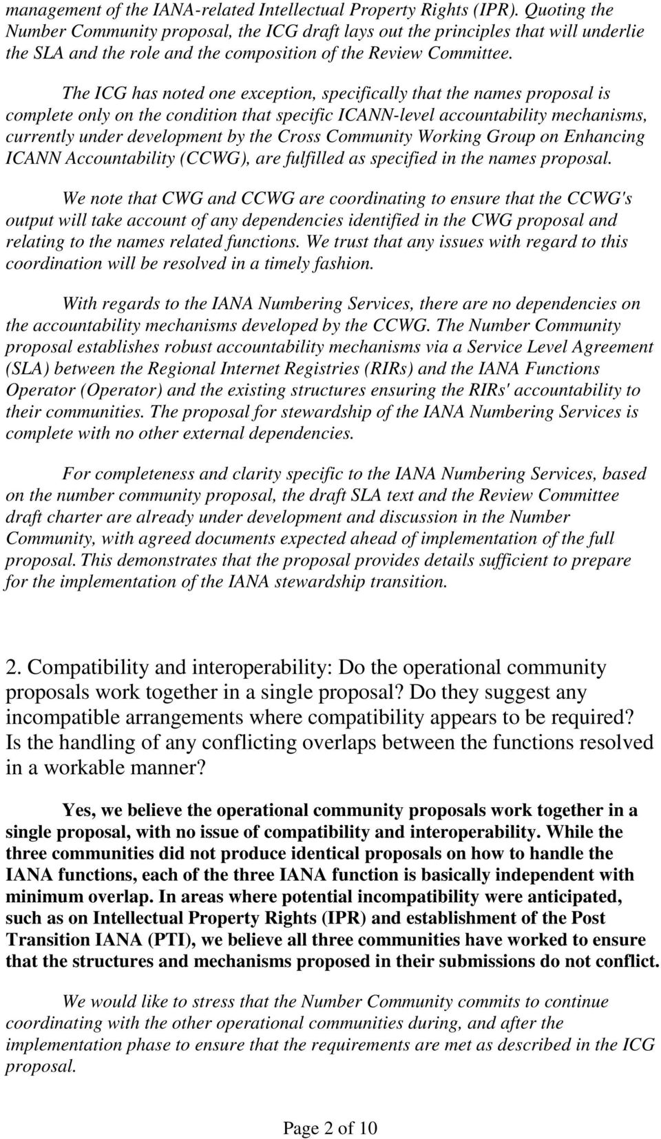 The ICG has noted one exception, specifically that the names proposal is complete only on the condition that specific ICANN-level accountability mechanisms, currently under development by the Cross