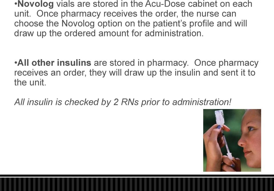 and will draw up the ordered amount for administration. All other insulins are stored in pharmacy.