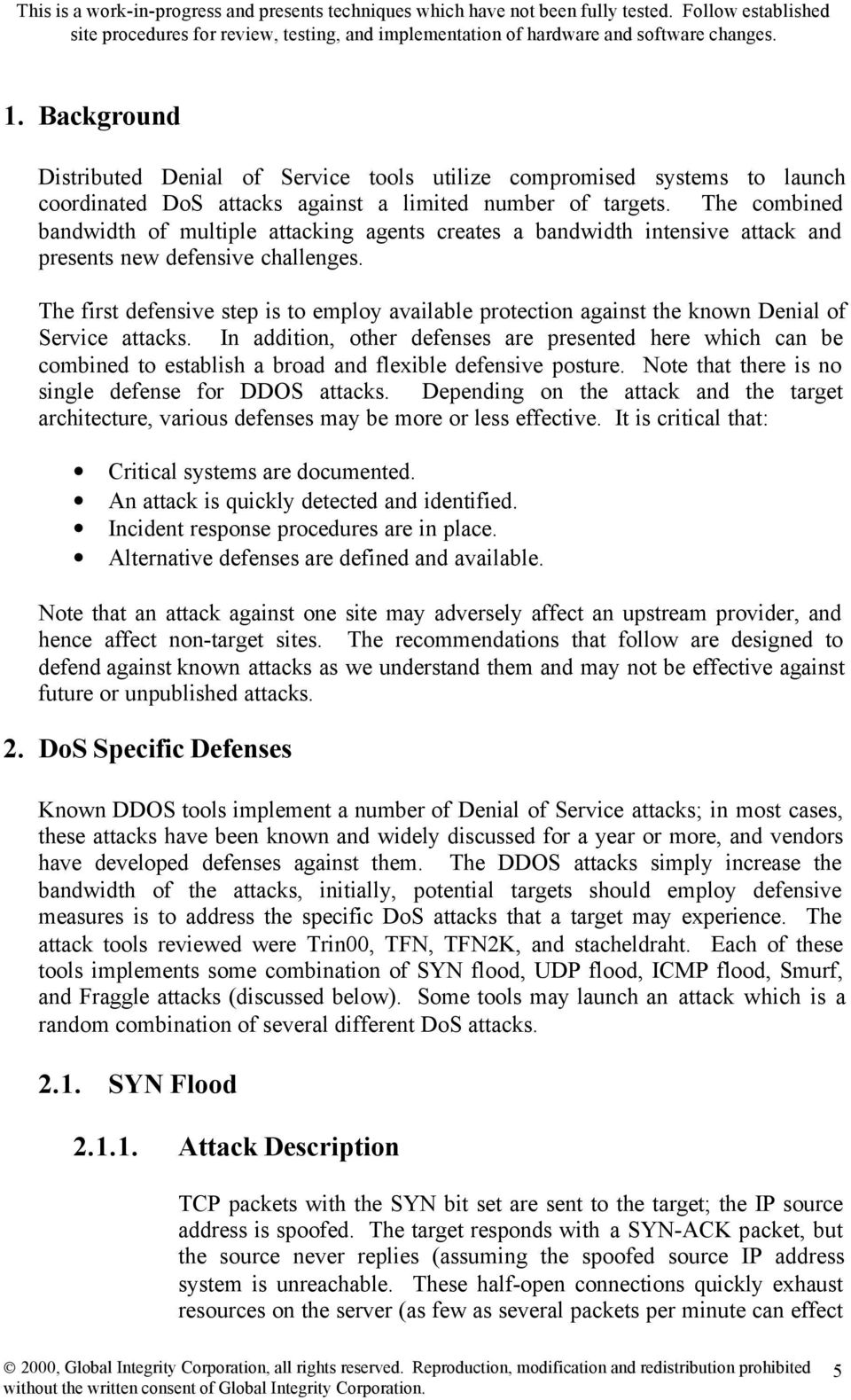 The first defensive step is to employ available protection against the known Denial of Service attacks.