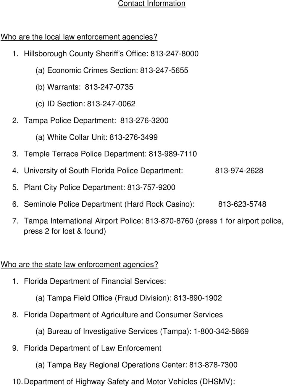 Tampa Police Department: 813-276-3200 (a) White Collar Unit: 813-276-3499 3. Temple Terrace Police Department: 813-989-7110 4. University of South Florida Police Department: 813-974-2628 5.